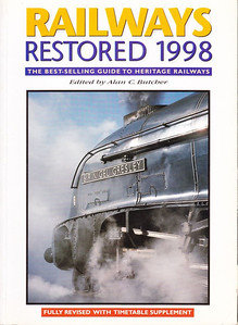 "1998 Railways Restored, 19th edition, edited by Alan C Butcher, published 1998, 144pp £10.99, ISBN 0-7110-2559-2, no code.  Cover photo of LNER 'A4' Class 4-6-2 60007 ""Sir Nigel Gresley"". Price up by another £1.00, but this edition includes a 32-page Heritage Railways Timetable."