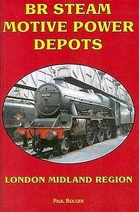 2009 BR Steam Motive Power Depots: London Midland Region (reprint), by Paul Bolger, published March 2009 for/by Book Law Publications, 144pp £9.99, ISBN 1-907094-12-1, no code, softback. Cover photo of a 'Jubilee' class 4-6-0.