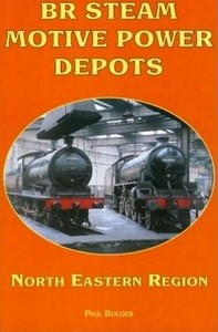 2009 BR Steam Motive Power Depots: North Eastern Region (reprint), by Paul Bolger, published March 2009 for/by Book Law Publications, 112pp £9.99, ISBN 1-907094-11-3, no code, softback. Cover pic of a 'B1' 4-6-0 and a 'J27' 0-6-0.