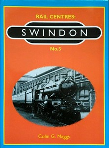 2004 Rail Centres: No.3: Swindon, by Colin G Maggs, published 2007 by Book Law Productions, 128pp, ISBN 1-901945-13-8, no code.