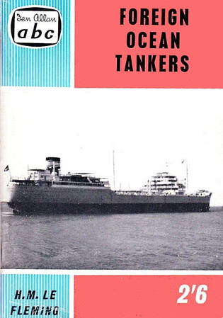 1960 Foreign Ocean Tankers, 1st edition, by H M Le Fleming, published April 1960, 65pp 2/6, code: 620/1024/125/460. Cover photo of a Reksten tanker.