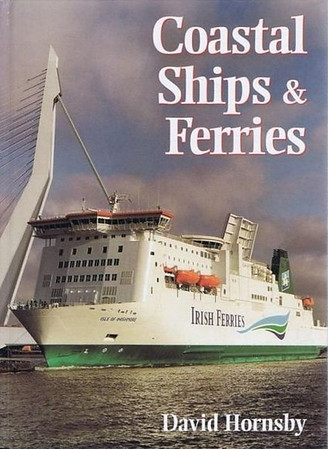 1999 Coastal Ships & Ferries, 1st edition, by David Hornsby, published October 1999, 244pp £18.99, ISBN 0-7110-2649-1, code: 9907/B2. Cover photo of Irish Ferries 'Isle of Inishmore'. Also issued as a BCA edition at the same time. Both with laminated board covers.