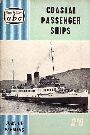 "1960 Coastal Passenger Ships, 4th edition, by H M Le Fleming, published January 1960, 64pp 2/6, code: 988/595/125/160. Cover photo of ""King George V""."
