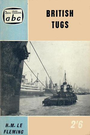 "1960 British Tugs, 3rd edition, by H M Le Fleming, 64pp 2/6, code: 599/1005/125/360. Cover photo of ""Plateau""."