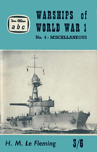 "1961 Warships of World War I, No.4 - Miscellaneous, by H M Le Fleming, published May 1961, 72pp 3/6, code: 1098/691/90/561. Reprinted October 1961, code: 132/725/50/1061 R. Cover photo of monitor HMS ""Marshal Ney""."
