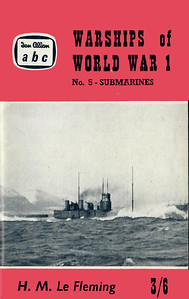 1961 Warships of World War I, No.5 - Submarines, by H M Le Fleming, published November 1961, 80pp 3/6, code: 1118/722/125/1161. Cover photo of HM submarine K.6.