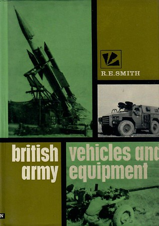 1968 British Army Vehicles & Equipment, Combined Volume, by R E Smith, published 1968, 240pp. Hardback with dust jacket, bare cover is green.
