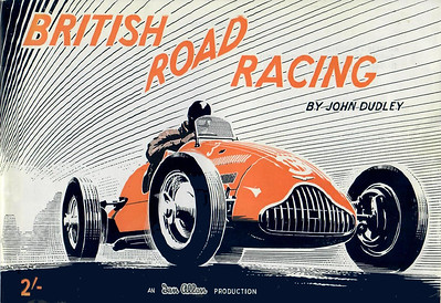 1950 British Road Racing, by John Dudley, 1st (only?) edition, published April 1950, 56pp 2/-, code: 112/363/110/450. 123 mm x 187 mm. Cover illustration by A N Wolstenholme of a 1949 Alta.