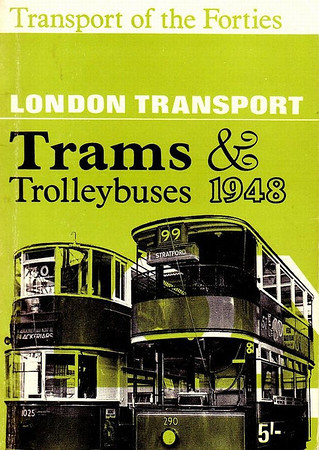 1967 reissue, Transport of the Forties: London Transport Trams & Trolleybuses 1948, published 1967, 60pp 5/-, slightly larger format. Originally issued as 1948 London's Transport, 1st Edition, No.2 - Trams & Trolleybuses, published May 1948, 60pp 2/-, no code. See also Section 033.