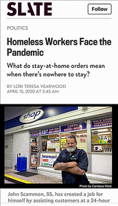 Lori Teresa Yearwood story on homelessness during Covid-19 for Slate magazine.  55-year-old John Scammon has created a job for himself by assisting customers at a 24-hour gas station. John takes great pride in his work that gives him purpose and a small income.