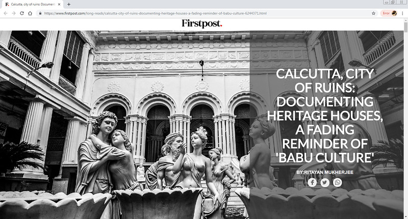 "Photo-story :- <br /> <br /> <a href=""https://www.firstpost.com/long-reads/calcutta-city-of-ruins-documenting-heritage-houses-a-fading-reminder-of-babu-culture-6244371.html"">https://www.firstpost.com/long-reads/calcutta-city-of-ruins-documenting-heritage-houses-a-fading-reminder-of-babu-culture-6244371.html</a>"