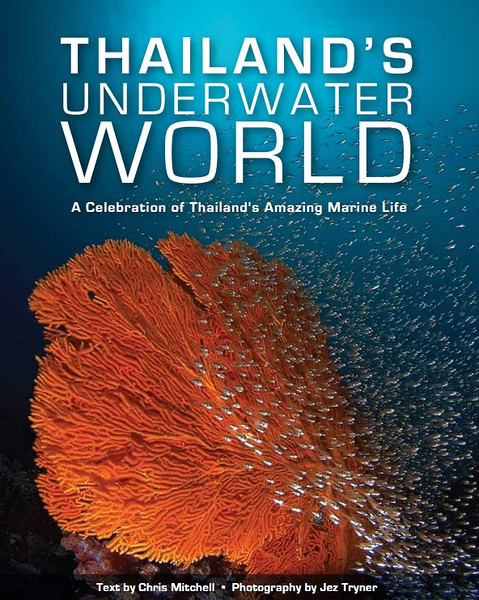 Thailand's Underwater World - A Celebration Of Thailand's Amazing Marine Life.  By Chris Mitchell and Jez Tryner.  Published by Marshall Cavendish ISBN : 9789814302555