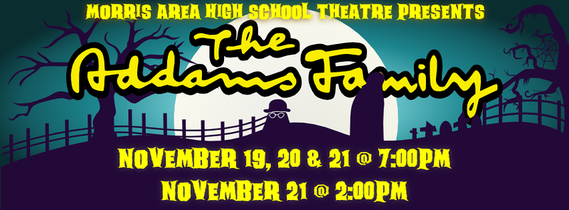 """The Addams Family Musical<br /> <a href=""""https://www.facebook.com/events/753903841420382/"""">https://www.facebook.com/events/753903841420382/</a><br /> <br /> THE ADDAMS FAMILY features an original story, and it's every father's nightmare. Wednesday Addams, the ultimate princess of darkness, has grown up and fallen in love with a sweet, smart young man from a respectable family - a man her parents have never met. And if that weren't upsetting enough, Wednesday confides in her father and begs him not to tell her mother. Now, Gomez Addams must do something he's never done before - keep a secret from his beloved wife, Morticia. Everything will change for the whole family on the fateful night they host a dinner for Wednesday's 'normal' boyfriend and his parents.<br /> <br /> Morris Area High School<br /> November 19, 20, 21 @ 7:00pm<br /> November 21 @ 2:00pm<br /> <br /> BOOK BY MARSHALL BRICKMAN & RICK ELICE<br /> MUSIC AND LYRICS BY ANDREW LIPPA<br /> BASED ON CHARACTERS CREATED BY CHARLES ADDAMS<br /> DIRECTED BY JOE FERRIERO<br /> MUSIC DIRECTION BY JOHN KLEINWOLTERINK CHOREOGRAPHY BY HAILEY THIELKE<br /> PIT DIRECTION BY WANDA DAGEN TECHNICAL DIRECTION BY SETH KELLY<br /> <br /> STARRING: iRA HOFFMAN, aLYNA KLEINWOLTERINK, MALLORY ARNOLD, JUDAH MALEK, MARIA SCHNEIDER, KATIE OHREN, HUNTER KETTERLING, ANNIE BRANDT, KATE FOLKMAN, JACOB GRUNKLEE, JESSICA BURKS, ANDREW MAHONEY, CAITLIN WILTS, ELIZABETH ABLER, SARAH JACKSON, OWEN MCCANNON, ABIGAIL MALEK, CARLY WOHLERS, IVAN HOFFMAN, KYLEN RUNNING HAWK, CASSIE VANEPS, DILLON NELSON, SHANNON KILL, CARISSA MOHRMAN, JACQUELINE BOOTS, KARMEN SPERR, ANNA MAHONEY, ABBY SOLVIE, SYDNEY SPERR, SARA HOFFMAN, EMMA HEIL, LARAE KRAM, CALLISTA KILL, SHEA WOLFF, & LYDIA LILJENQUIST<br /> <br /> Pre-Sale Tickets Go One Sale on Thursday Nov 16.<br /> In the HS Office during these times only:<br /> 7:30-8:30, 10:30-12:30 and 1:30-3:30<br /> ALL DAY on Nov 12th.<br /> $8 adults - $5 students<br /> <br /> This is a non-curricular student club"""
