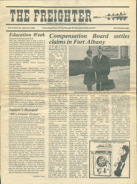Freighter 1985 April 17 page 1. Education Week, Compensation Board settles claims in Fort Albany (CICB hearings. First time the board ever met north of the Sudbury and first time in a native community. Board members Gerald Harquail and Gloria Burt. Media co-ordinator John Yoannou. Claimants represented by Paul Lantz.