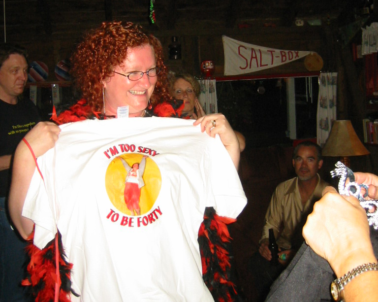 """Kelly's special t-shirt was a gift from best buddy Donna - """"I'm Too Sexy to be Forty""""...yup, that's a picture of Kelly dancin' on the front"""