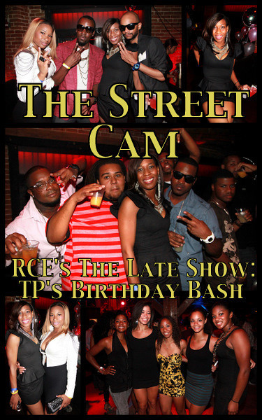 The Street Cam: RCE's The Late Show TP's Birthday Bash Edition