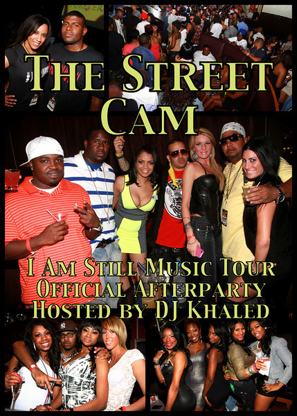 The Street Cam: I Am Still Music Tour Official Afterparty Hosted by DJ Khaled