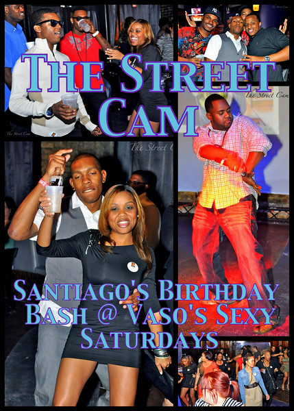 The Street Cam: Santiago's Birthday Bash @ Vaso's Sexy Saturdays (2/19)