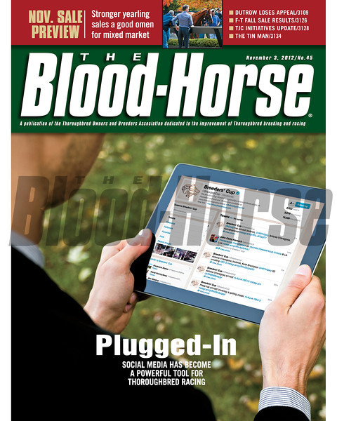 November 3, 2012 Issue 45 Cover of The Blood-Horse. Plugged-In: Social Media has become a powerful tool for Thoroughbred racing<br /> <br /> © The Blood-Horse