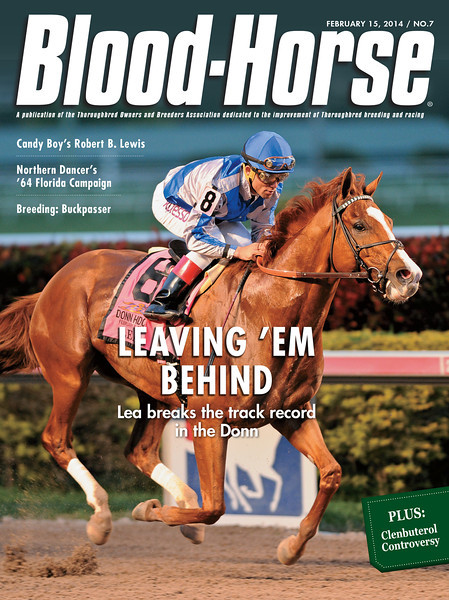 "February 15, 2014 Issue 7 cover of The Blood-Horse<br /> Leaving 'Em Behind Lea breaks the track record in the Donn.<br /> Also in this issue: Controversial Clenbuterol, Upside: Mill Ridge Farm's Keep Now, Dance Steps: Northern Dancer's troubled early path to greatness in 1964. <br /> Buy this issue: <a href=""http://shop.bloodhorse.com/collections/all-print-issues/products/the-blood-horse-feb-15-2014-print"">http://shop.bloodhorse.com/collections/all-print-issues/products/the-blood-horse-feb-15-2014-print</a>"
