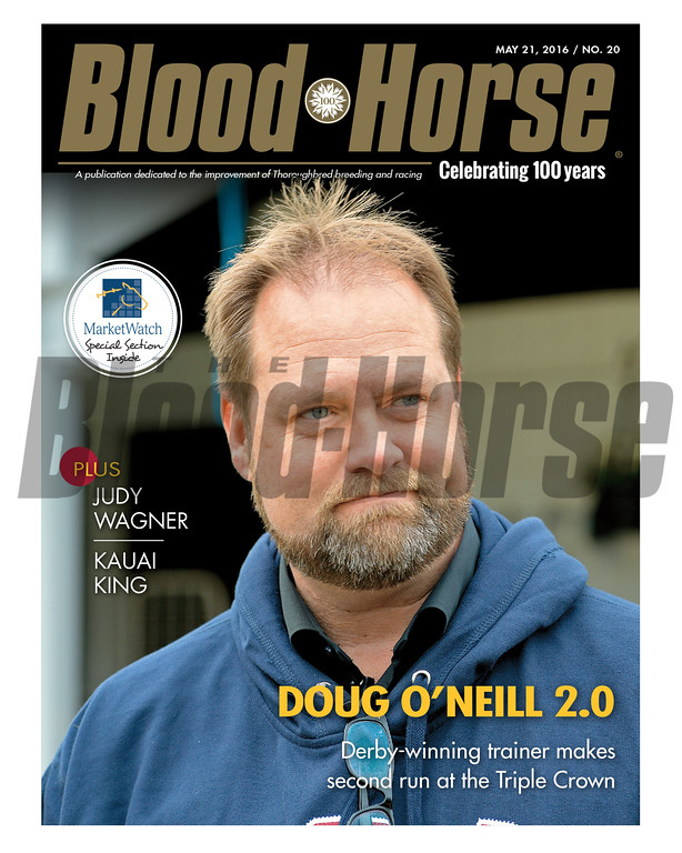 May 21, 2016 Issue 20 cover of Blood-Horse featuring Doug O'Niell 2.0. Derby-winning trainer makes second run at the Triple Crown. Judy Wagner, Kauai King