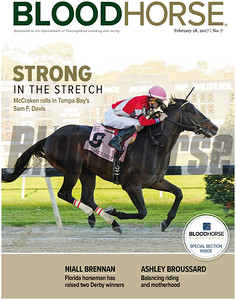 February 18, 2017 issue 7 cover of BloodHorse featuring Strong in the Stretch as McCraken rolls in Tampa Bay's Sam F. Davis, Niall Brennan as Florida horseman has raised two Derby winners, Ashley Broussard as Balancing riding and mother hood.