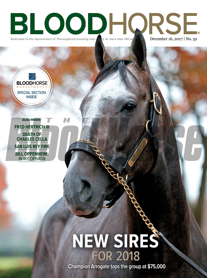 December 16, 2017 issue 52 cover of BloodHorse featuring New Sires for 2018 as champion Arrogate tops the group at $75,000, Fred Hertrich III, Death of Charles Cella, San Luis Rey fire, Bill Oppenheim: In My Opinion.