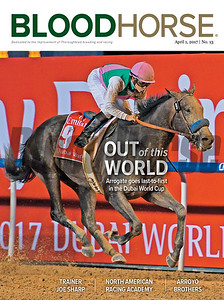April 1, 2017 issue 13 cover of BloodHorse featuring Out of this World as Arrogate goes last-to-first in the Dubai World Cup, Trainer Joe Sharp, North American Racing Academy, Arroyo brothers.