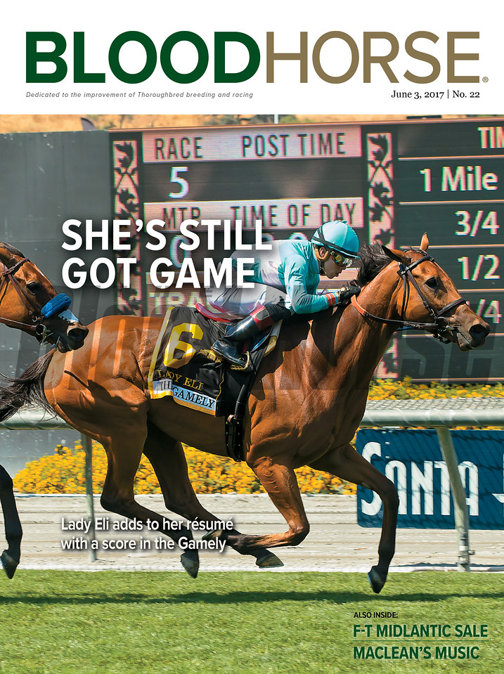 June 3, 2017 issue 22 cover of BloodHorse featuring She's Still Got Game as Lady Elis adds to her resume with a score in the Gamely, F-T Midlantic Sale, MaClean's Music.