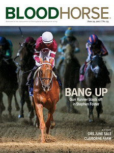 June 24, 2017 issue 25 cover of BloodHorse featuring Bang Up as Gun Runner blasts off in Stephen Foster, OBS June Sale, Claiborne Farm.