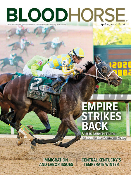 April 22, 2017 issue 16 cover of BloodHorse featuring Empire Strikes Back as Classic Empire returns to form in the Arkansas Derby, Immigration and Labor Issues, Central Kentucky's Temperate Winter.