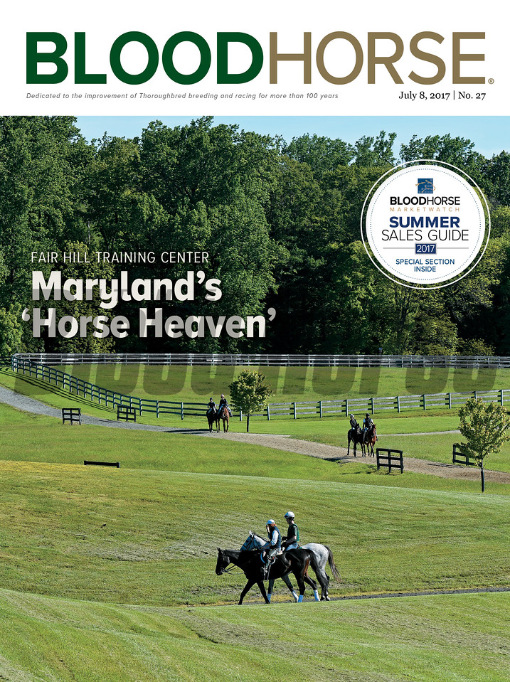 July 8, 2017 issue 27 cover of BloodHorse featuring Fair Hill Training Center as Maryland's 'Horse Heaven'.
