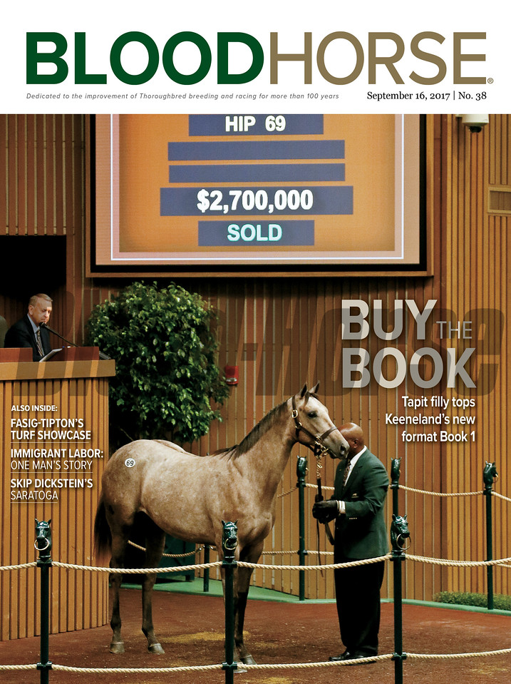 September 16, 2017 issue 38 cover of BloodHorse Featuring Buy the Book Tapit filly tops Keeneland's new format Book 1, also inside Fasig-Tipton's Turf Showcase, Immigrant Labor: One Man's Story, Skip Dickstein's Saratoga