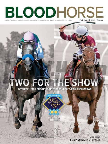 October 28, 2017 issue 44 cover of BloodHorse featuring Two for the Show as Arrogate, left, and Gun Runner gear up for Classic showdown, Bill Oppenheim: In My Opinion, Breeders' Cup Preview Edition.