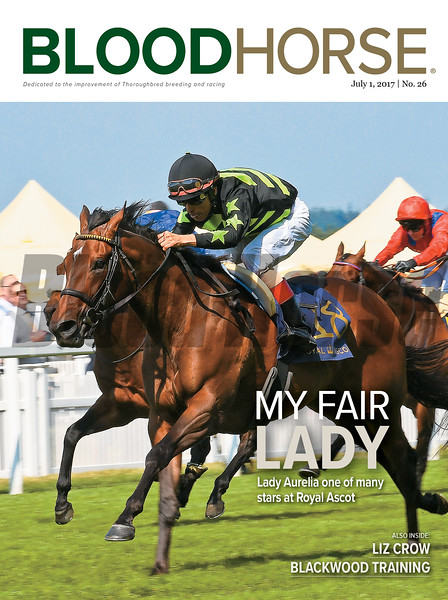 July 1, 2017 issue 26 cover of BloodHorse featuring My Fair Lady as Lady Aurelia one of many stars at Royal Ascot, Liz Crow, Blackwood Training.