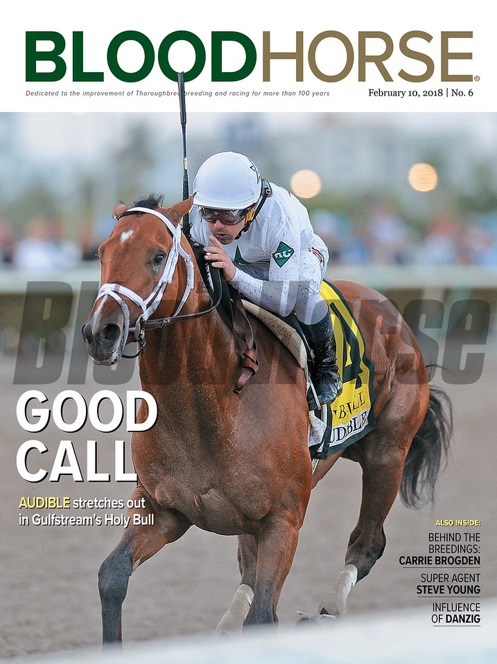 February 10, 2018 issue 6 cover of BloodHorse featuring Good Call as Audible stretches out in Gulfstream's Holy Bull, Behind the Breedings: Carrie Brogden, Super Agent Steve Young, Influence of Danzig.