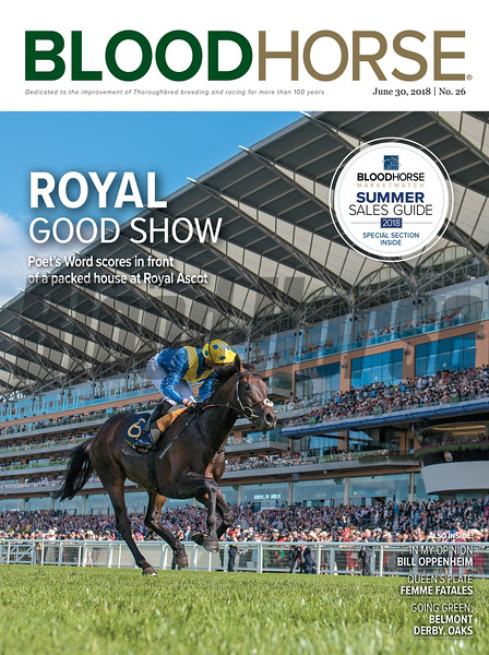 June 30, 2018 issue 26 cover of BloodHorse featuring Royal Good Show as Poet's Word scores in front of a packed house at Royal Ascot, In My Opinion - Bill Oppenheim, Queen's Plate Femme Fatales, Going Free: Belmont Derby, Oaks.