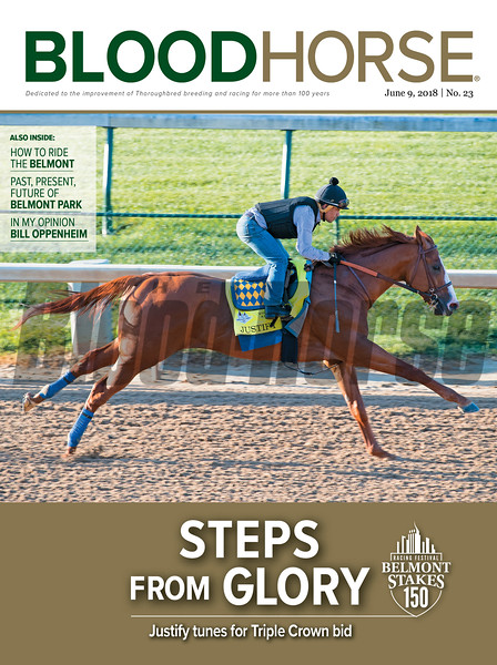 June 9, 2018 issue 23 cover of BloodHorse featuring Steps from Glory as Justify tunes for Triple Crown bid, How to Ride the Belmont, Past, Presetn, Furure of Belmont Park, In My Opinion: Bill Oppenheim.