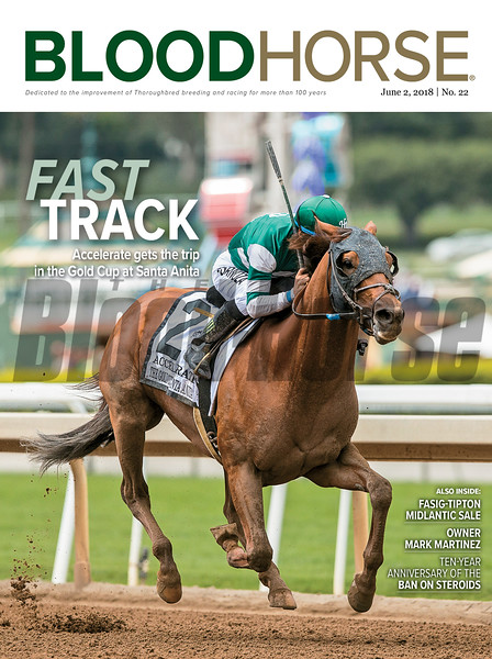 June 2, 2018 issue 22 cover of BloodHorse featuring Fast Track as Accelerate gets the trip in the Gold Cup at Santa Anita, Fasig-Tipton Midlantic Sale, Owner Mark Martinez, Ten-Year Anniversary of the Ban On Steroids.