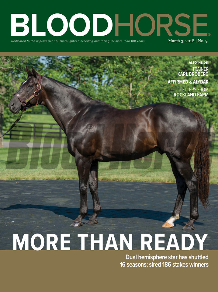 March 3, 2018 issue 9 cover of BloodHorse featuring More Than Ready as Dual hemisphere star has shuttled 16 seasons; sired 186 stakes winners, Trainer Karl Broberg, Affirmed & Alydar, Letters from Rockland Farm.