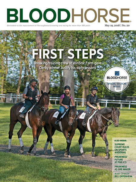 May 19, 2018 issue 20 cover of BloodHorse featuring First Steps as Breaking/training crew at WinStar Farm gave Derby winner Justify his early lessons, Supreme Court rules on sports wagering, Preakness' future at Pimlico, Preakness as sire maker, In My Opinion: Bill Oppenheim.