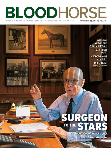 November 24 2018 issue 48 cover of BloodHorse featuring Surgeon to the Stars as Dr. Robert Copelan looks back on his illustrious career, Keeneland November Sale, California Speed, Meadowlands Memories, Oppenheim: In My Opinion.