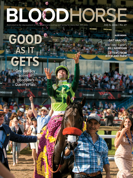 July 6; 2019; issue 27; cover of Blood Horse; Good As It Gets: One Bad Boy scores in Woodbine's Queen's Plate; Also Inside: Gait Analysis, Miacomet Farm's Bill Harrigan, Letters From Rockland Farm; On the cover: One Bad Boy and Flavien Prat win the Queen's Plate Stakes at Woodbine Racetrack on June 29, 2019