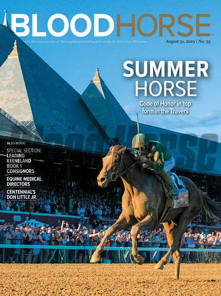 August 31; 2019; issue 35; cover of Blood Horse; Summer Horse: Code of Honor in top form in the Travers, Also Inside: Special Section: Leading Keeneland Book 1 Consignors, Equine Medical Directors, Centennial's Don Little Jr., On the cover: Code of Honor and John Velazquez win the Runhappy Travers Stakes (G1) at Saratoga Race Course on August 24, 2019