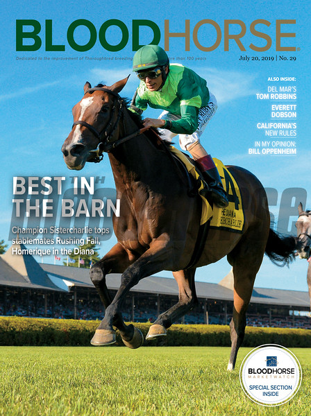 July 20; 2019; issue 29; cover of Blood Horse; Best in the Barn: Champion Sistercharlie tops stablemates Rushing Fall, Homerique in the Diana; Also Inside: Del Mar's Tom Robbins, Everett Dobson, California's New Rules, In My Opinion: Bill Oppenheim; On the cover: Sistercharlie and John Velazquez win the Diana Stakes (G1T) at Saratoga Race Course on July 13, 2019.