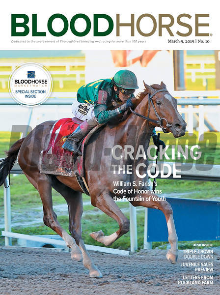 March 9; 2019; issue 10; cover of Blood Horse; Cracking the Code: William S. Farish's Code of Honor wins the Fountain of Youth; Also Inside: Triple Crown Double Down, Juvenile Sales Preview, Letters from Rockland Farm. On the cover: Code of Honor with John Velazquez up captures the Xpressbet Fountain of Youth Stakes (G2) at Gulfstream Park.