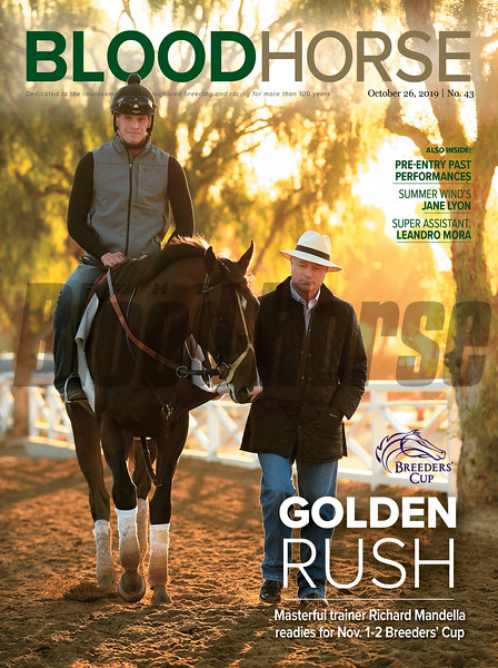 October 26; 2019; issue 43; cover of Blood Horse; Golden Rush: Masterful trainer Richard Mandella readies for Nov. 1-2 Breeders' Cup; Also Inside: Pre-entry Past Performances, Summer Wind's Jane Lyon, Super Assistant: Leandro Mora; On the cover: Trainer Richard Mandella with Omaha Beach at Santa Anita on October 12, 2019