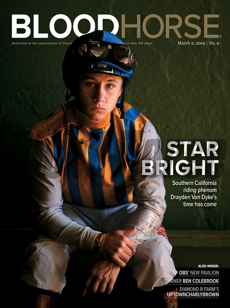 March 2; 2019; issue 9; cover of Blood Horse; Star Bright: Southern California riding phenom Drayden Van Dyke's time has come; Also Inside: OBS' New Pavilion, Trainer Ben Colebrook, Diamond B Farm's Uptowncharlybrown. On the cover: Jockey Drayden Van Dyke at Santa Anita, February 9, 2019