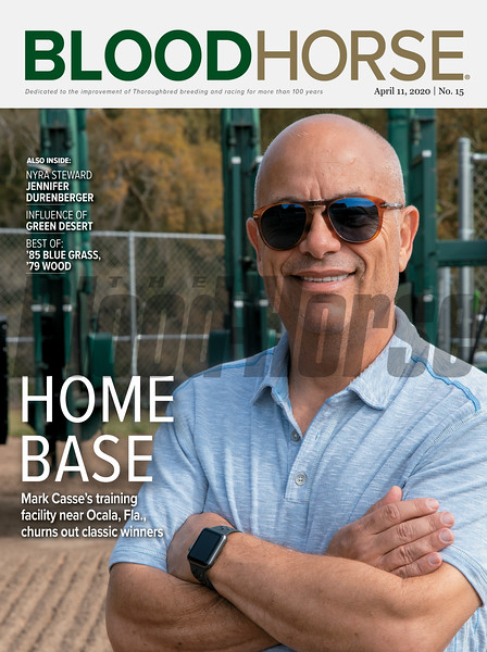 April 11; 2020; issue 15; cover of Blood Horse; Home Base,: Mark Casse's training facility near Ocala, Fla., churns out classic winners, Also Inside; NYRA Steward: Jennifer Durenberger, Incluence of Green Desert, Best of: '85 Blue Grass, '79 Wood, On the cover: Mark Casse overseeing workouts at his Training Center in Ocala, Florida on March 9, 2020.