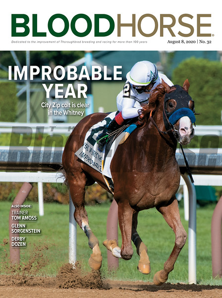 August 8; 2020; issue 32; cover of Blood Horse; Improbable Year: City Zip colt is clear in the Whitney, Also Inside: Trainer Tom Amoss, Glenn Sorgenstein, Derby Dozen; On the cover: Improbable with Irad Ortiz Jr. wins the Whitney Stakes (G1) at Saratoga Race Course on August 1, 2020